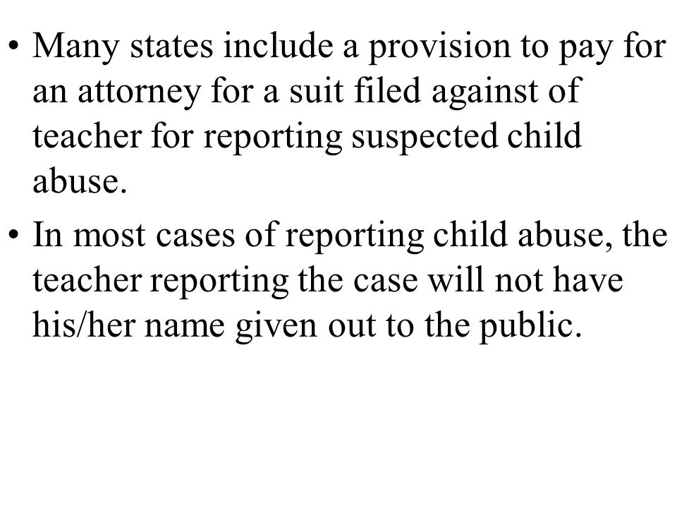 Many states include a provision to pay for an attorney for a suit filed against of teacher for reporting suspected child abuse.