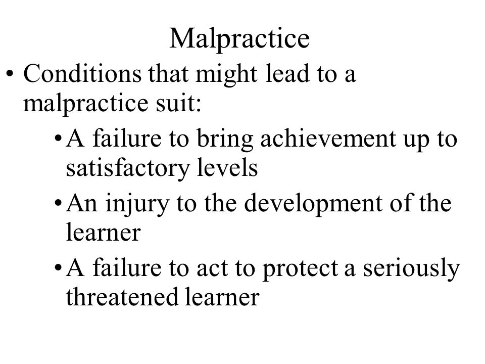 Malpractice Conditions that might lead to a malpractice suit: