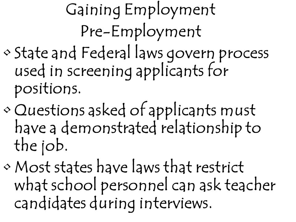 Gaining Employment Pre-Employment. State and Federal laws govern process used in screening applicants for positions.