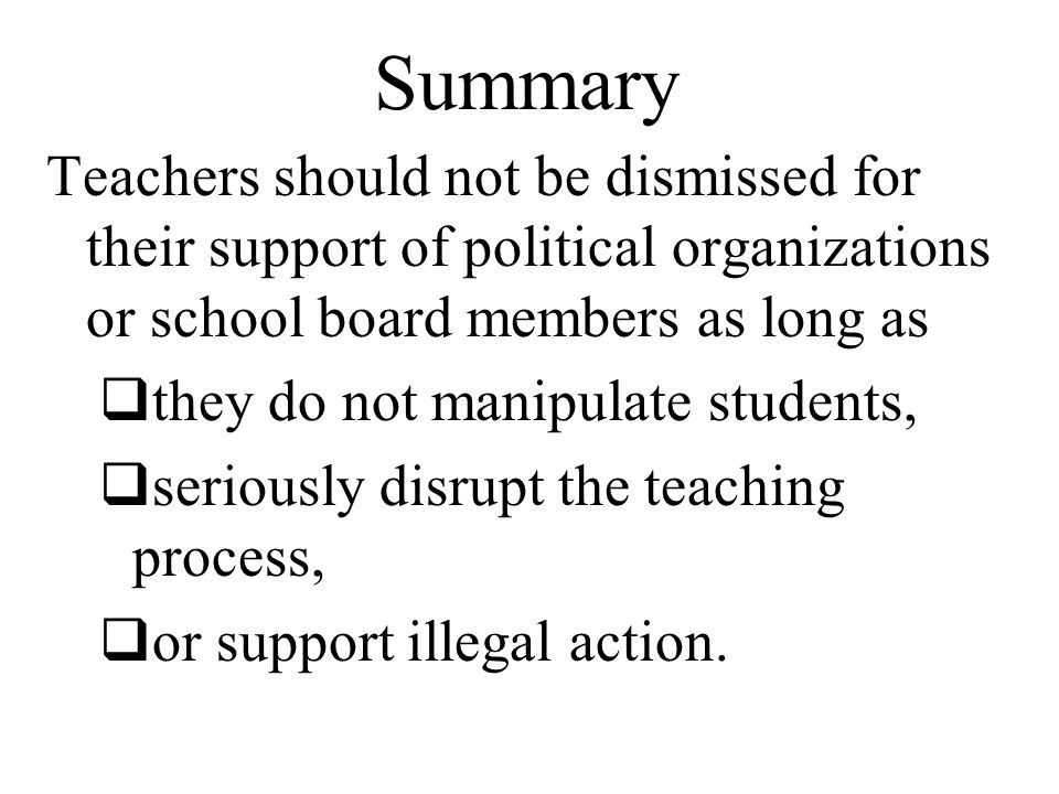 Summary Teachers should not be dismissed for their support of political organizations or school board members as long as.