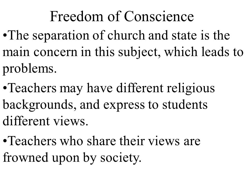 Freedom of Conscience The separation of church and state is the main concern in this subject, which leads to problems.