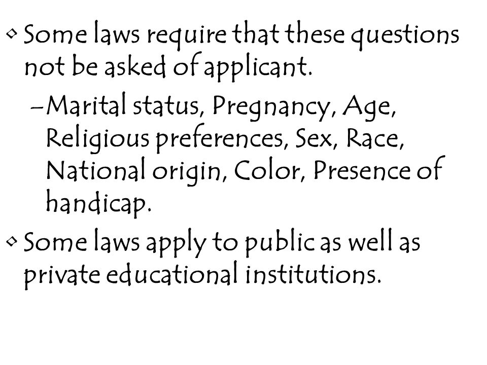 Some laws require that these questions not be asked of applicant.