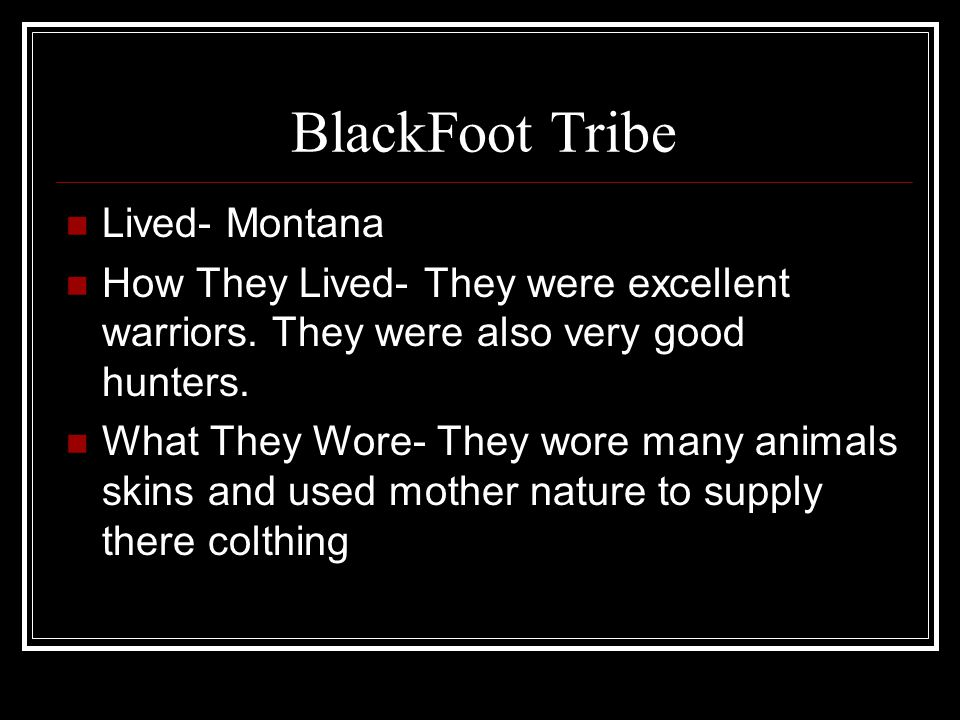 BlackFoot Tribe Lived- Montana
