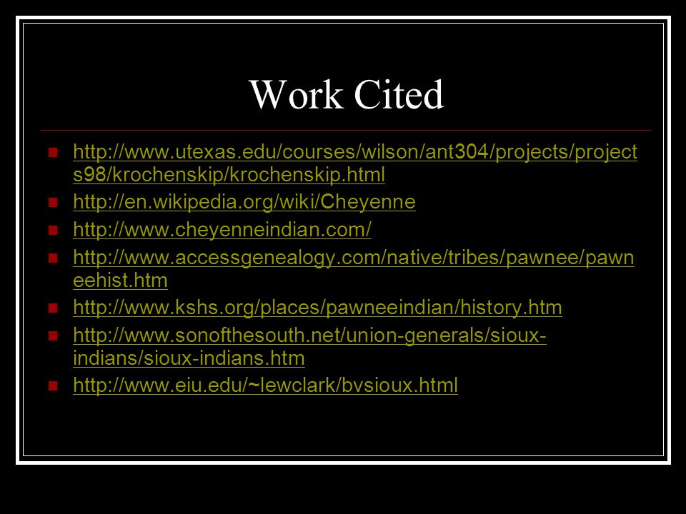 Work Cited http://www.utexas.edu/courses/wilson/ant304/projects/projects98/krochenskip/krochenskip.html.