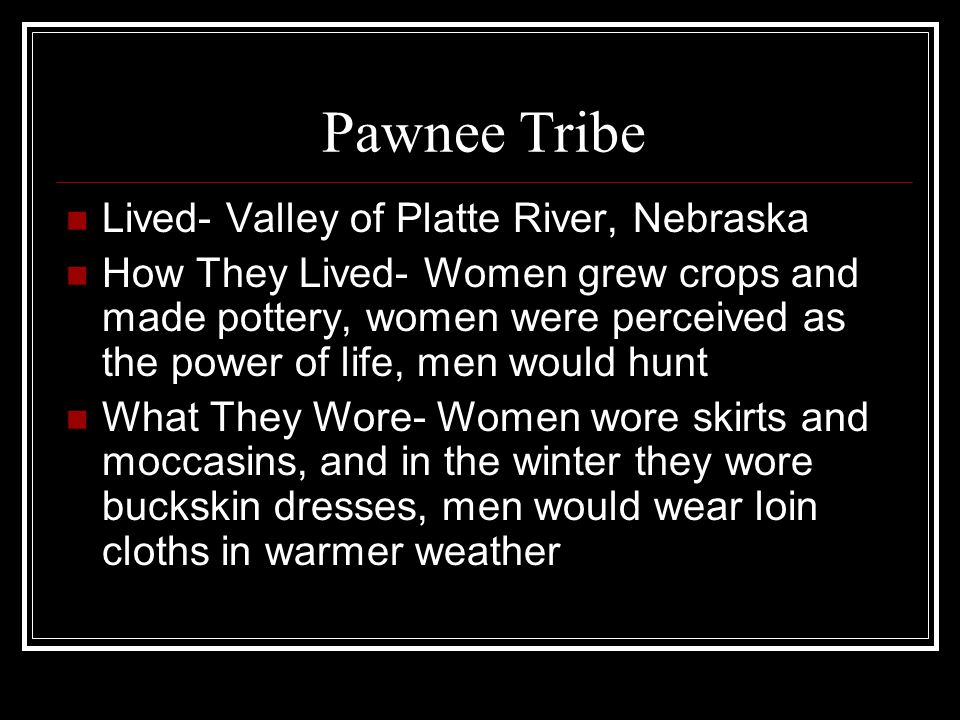 Pawnee Tribe Lived- Valley of Platte River, Nebraska
