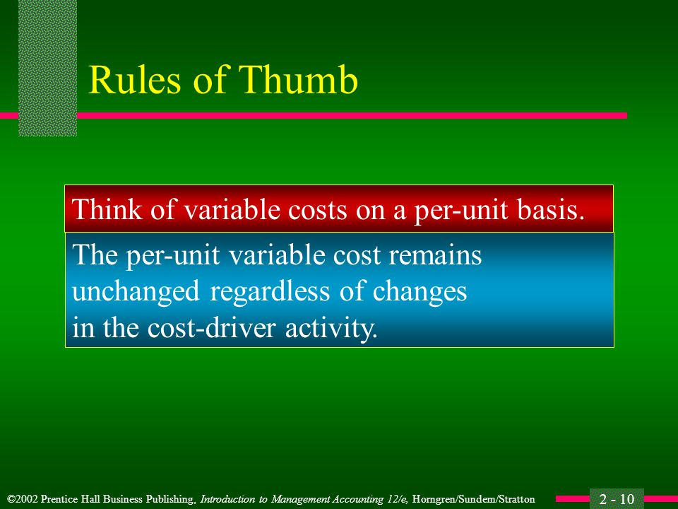 Rules of Thumb Think of variable costs on a per-unit basis.