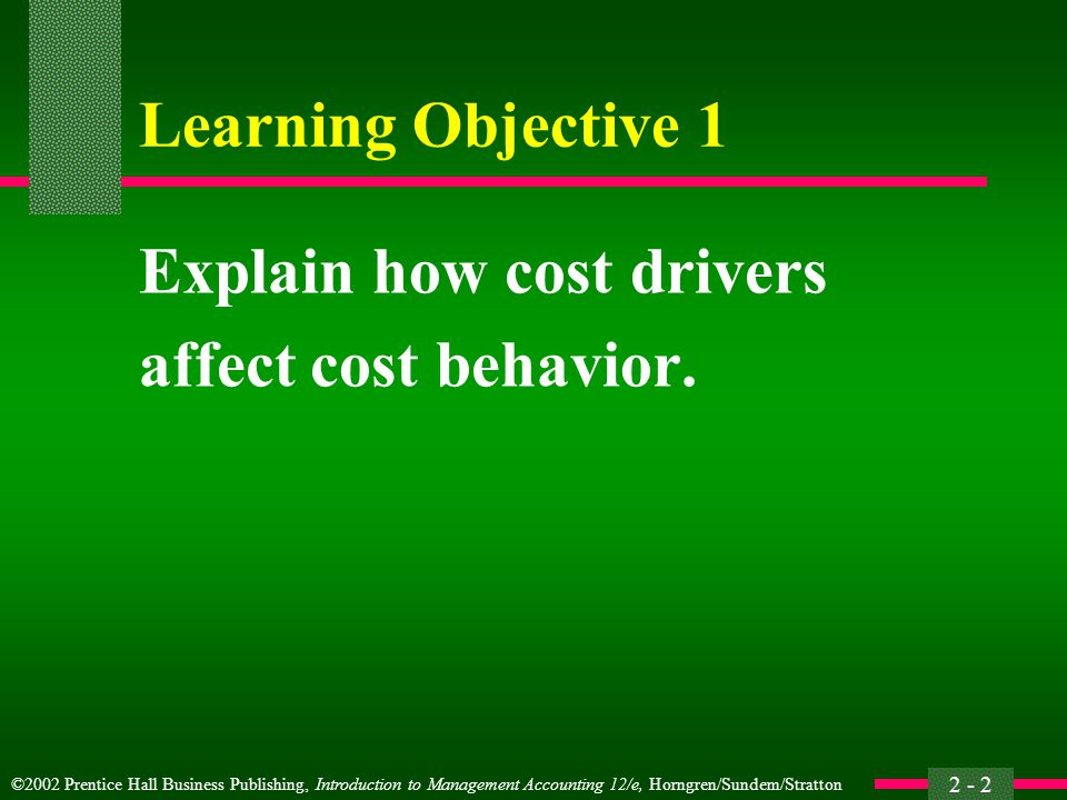 Learning Objective 1 Explain how cost drivers affect cost behavior.