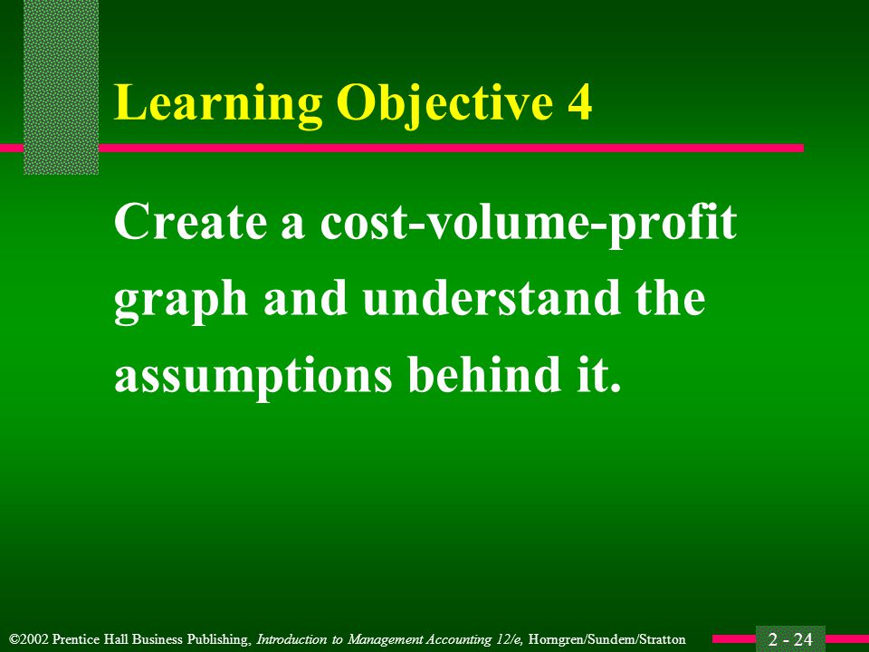 Learning Objective 4 Create a cost-volume-profit graph and understand the assumptions behind it.