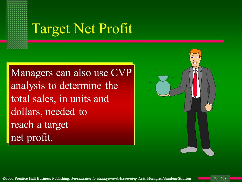 Target Net Profit Managers can also use CVP analysis to determine the