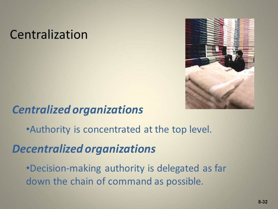 Centralization Centralized organizations Decentralized organizations