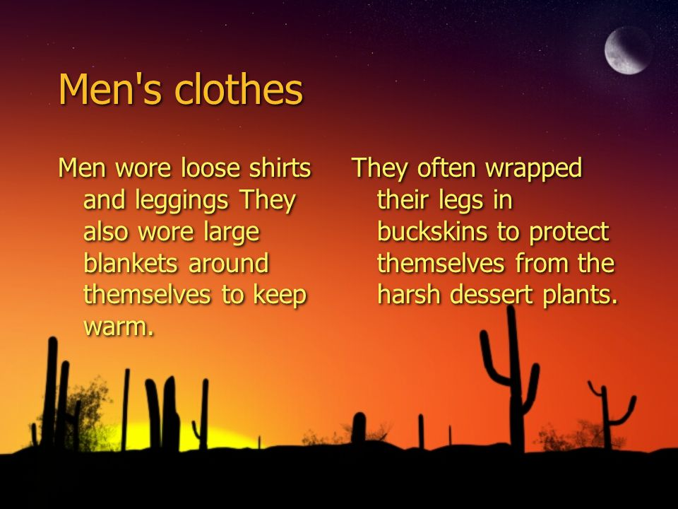 Men s clothes Men wore loose shirts and leggings They also wore large blankets around themselves to keep warm.
