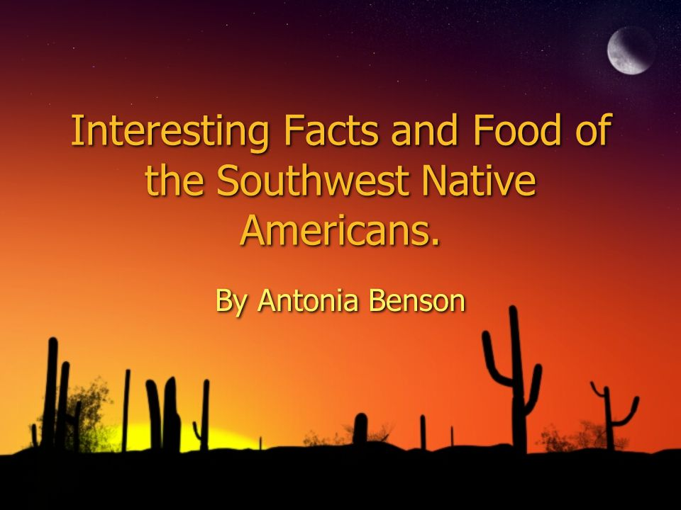 Interesting Facts and Food of the Southwest Native Americans.