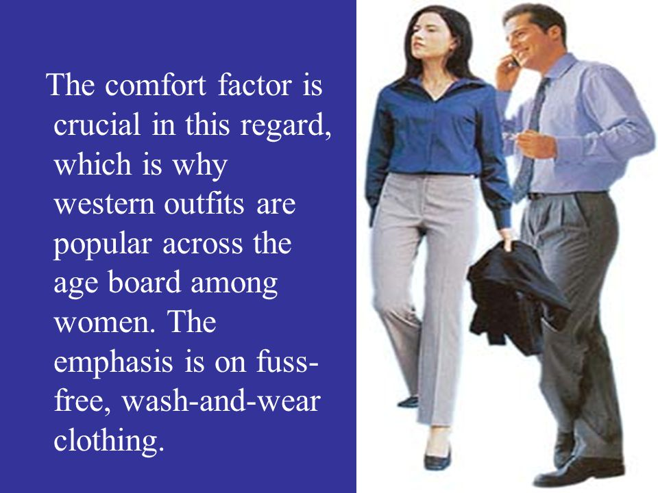 The comfort factor is crucial in this regard, which is why western outfits are popular across the age board among women.