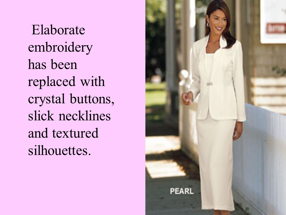 Elaborate embroidery has been replaced with crystal buttons, slick necklines and textured silhouettes.