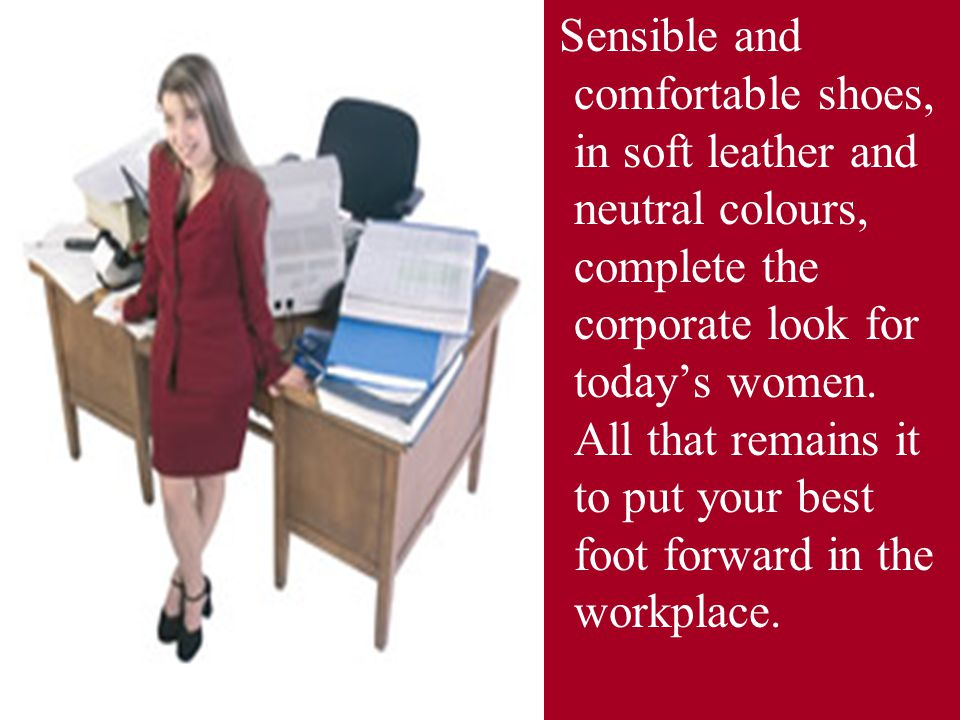 Sensible and comfortable shoes, in soft leather and neutral colours, complete the corporate look for today's women.