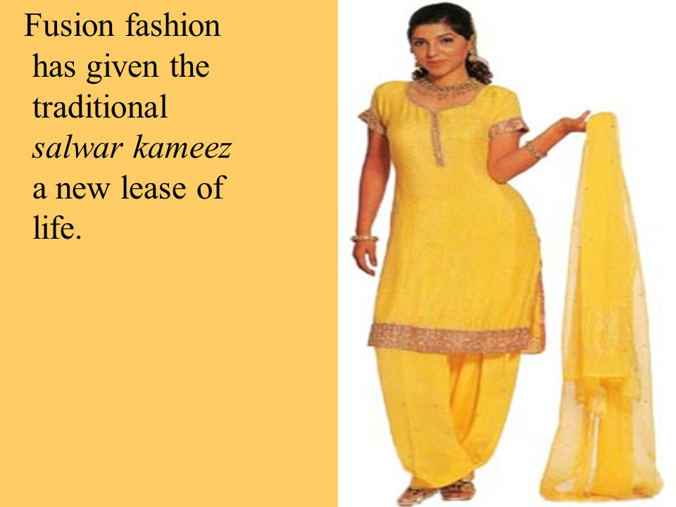 Fusion fashion has given the traditional salwar kameez a new lease of life.