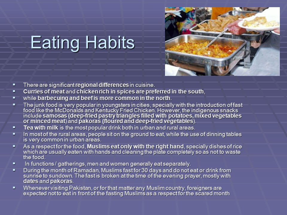 Eating Habits There are significant regional differences in cuisine.