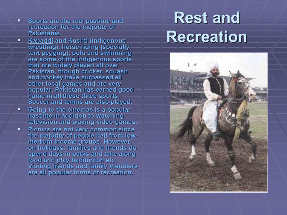 Rest and Recreation Sports are the real pastime and recreation for the majority of Pakistanis.