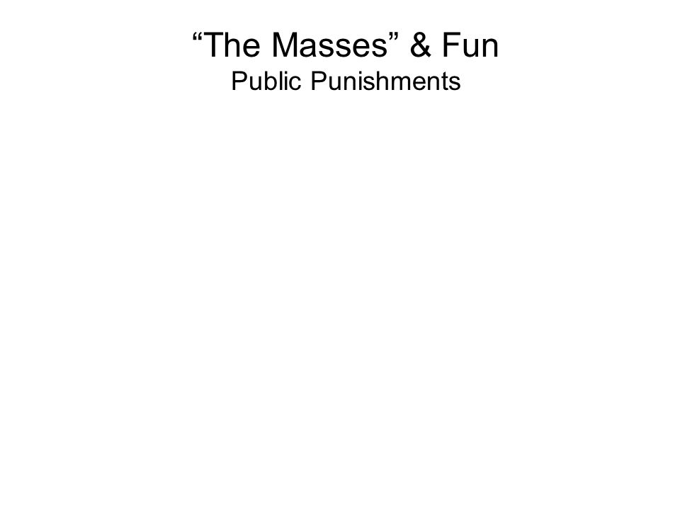 The Masses & Fun Public Punishments