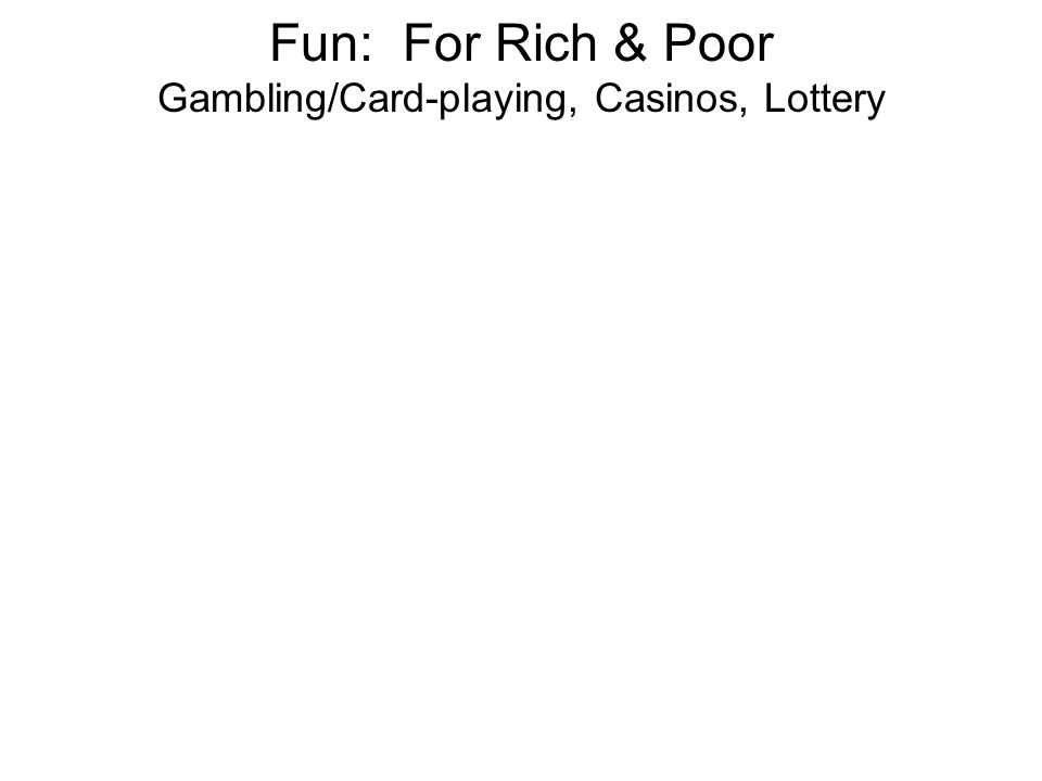 Fun: For Rich & Poor Gambling/Card-playing, Casinos, Lottery