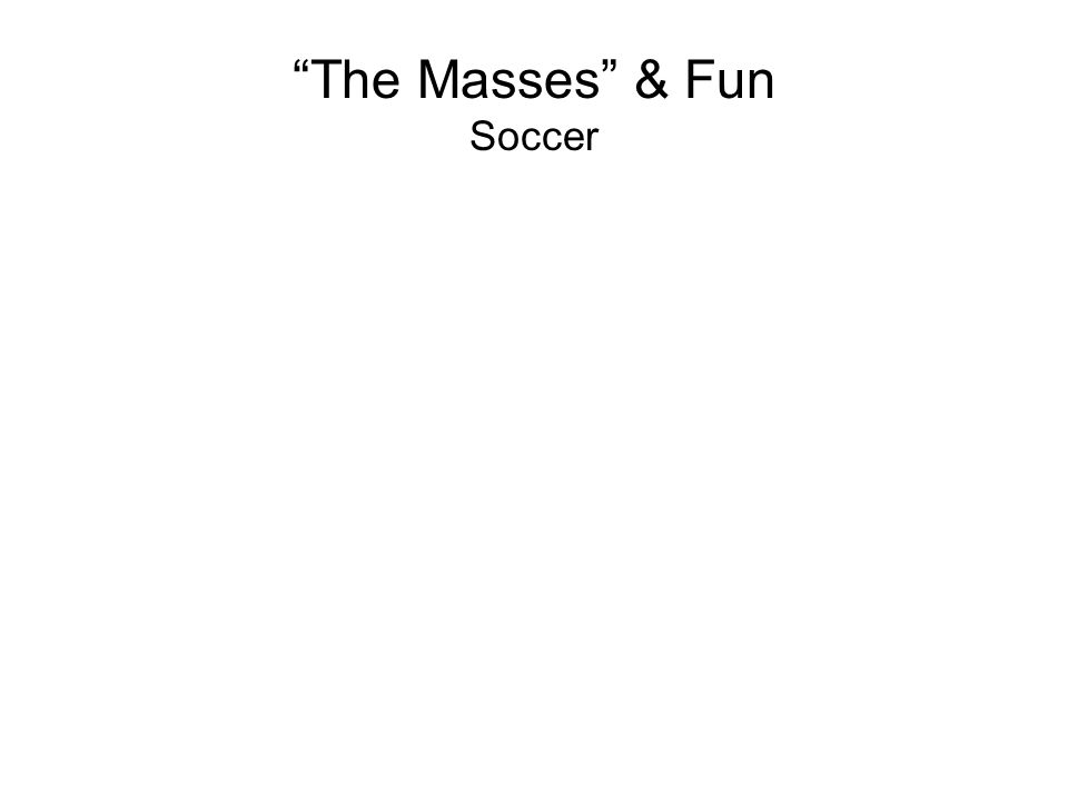 The Masses & Fun Soccer