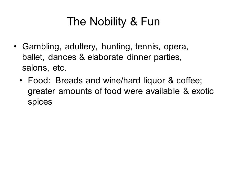 The Nobility & Fun Gambling, adultery, hunting, tennis, opera, ballet, dances & elaborate dinner parties, salons, etc.