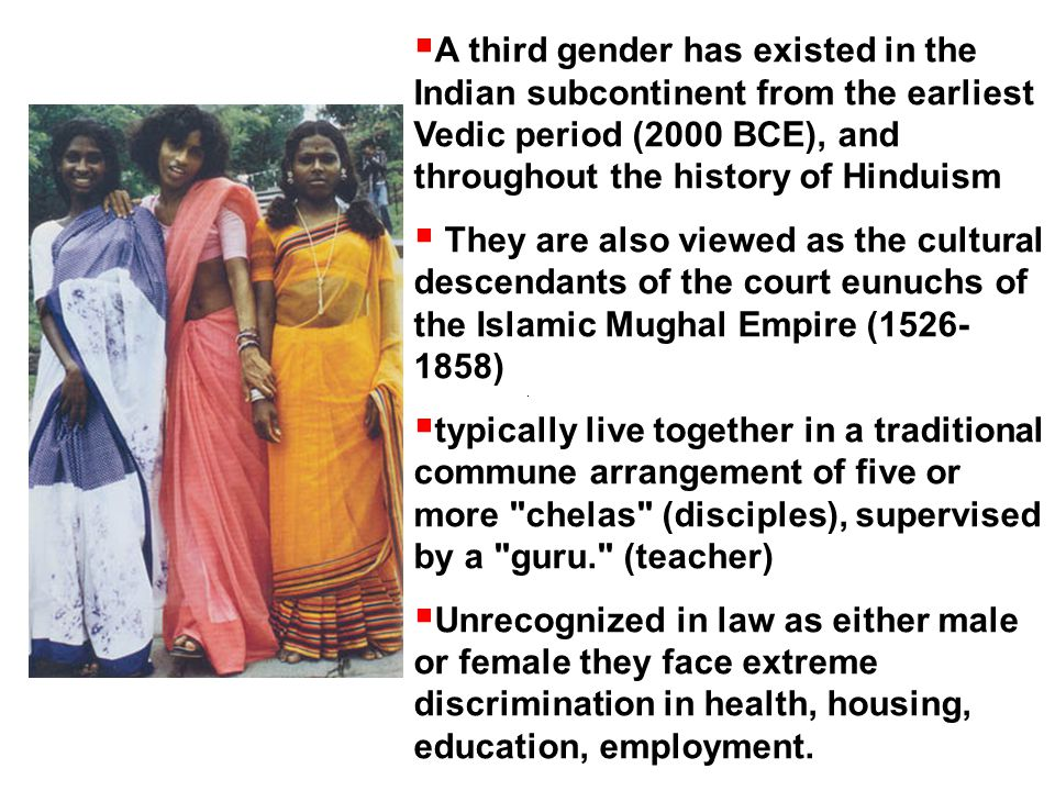 A third gender has existed in the Indian subcontinent from the earliest Vedic period (2000 BCE), and throughout the history of Hinduism