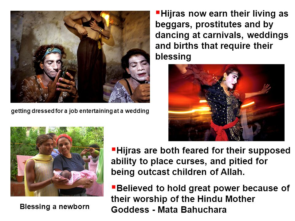 Hijras now earn their living as beggars, prostitutes and by dancing at carnivals, weddings and births that require their blessing