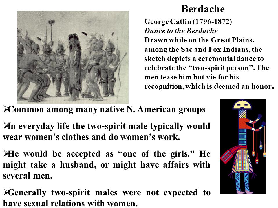 Berdache Common among many native N. American groups
