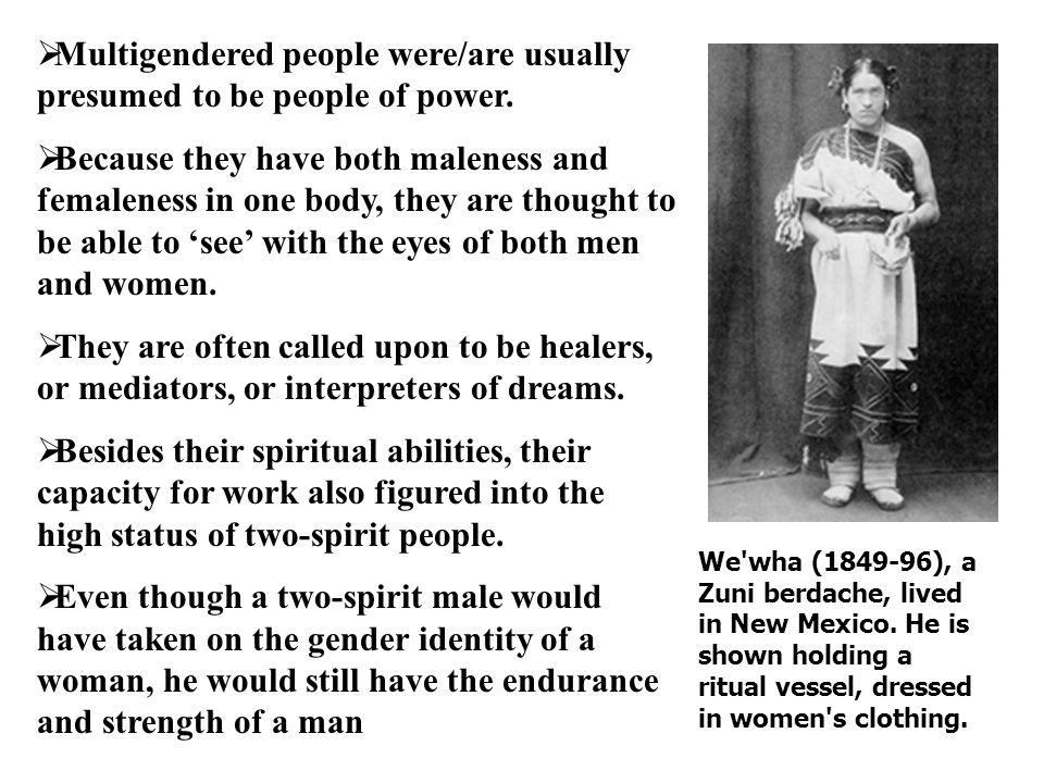 Multigendered people were/are usually presumed to be people of power.