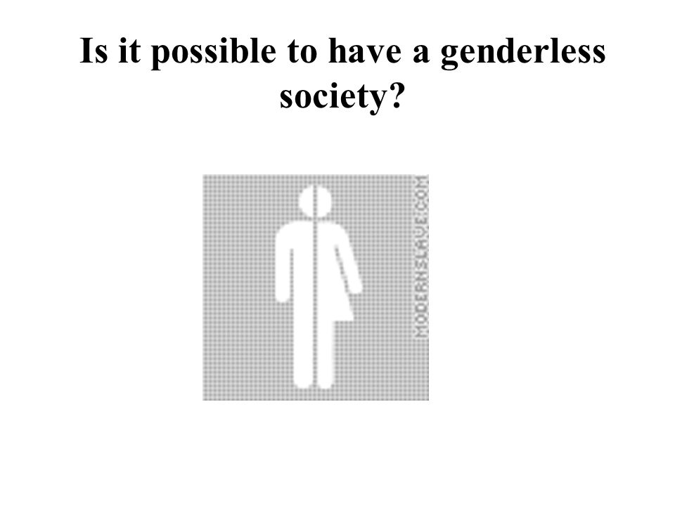 Is it possible to have a genderless society