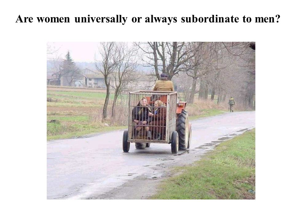 Are women universally or always subordinate to men