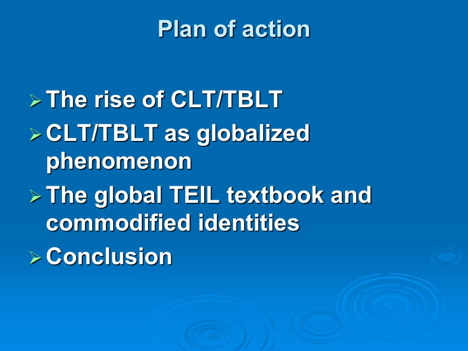 Plan of action The rise of CLT/TBLT. CLT/TBLT as globalized phenomenon. The global TEIL textbook and commodified identities.
