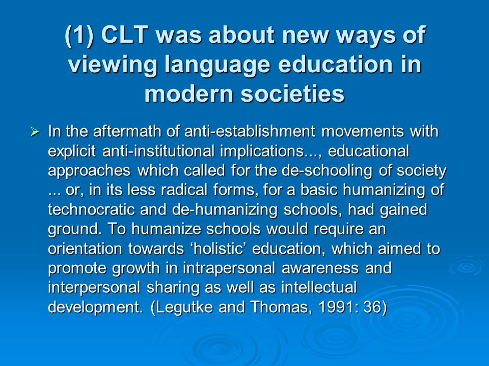 (1) CLT was about new ways of viewing language education in modern societies