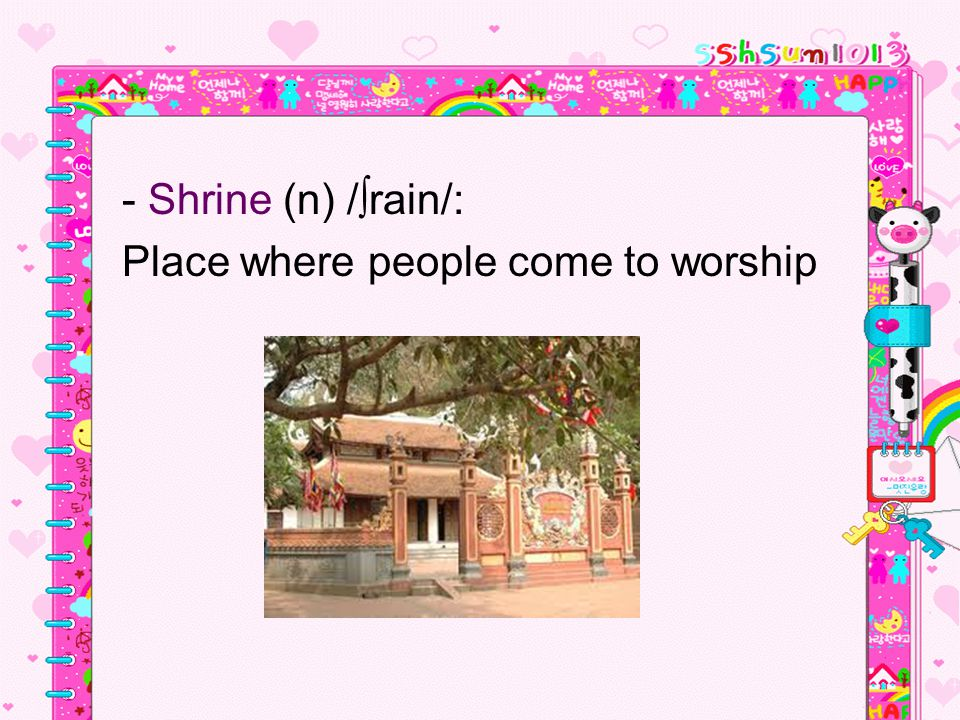 - Shrine (n) /∫rain/: Place where people come to worship