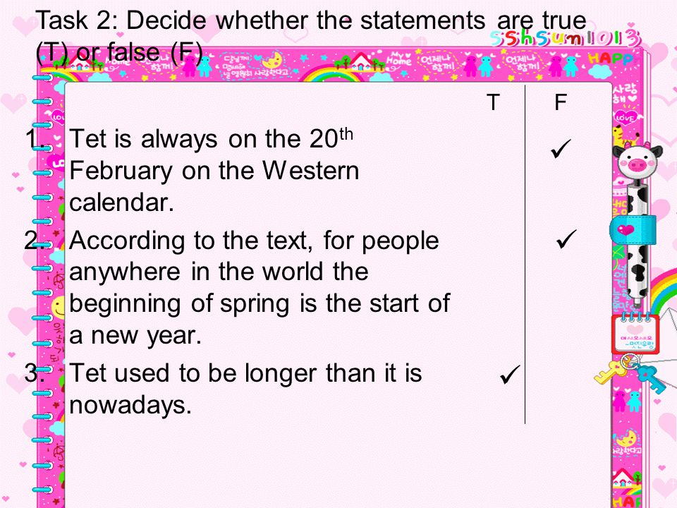    Task 2: Decide whether the statements are true (T) or false (F)