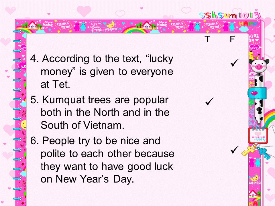 T F. 4. According to the text, lucky money is given to everyone at Tet.