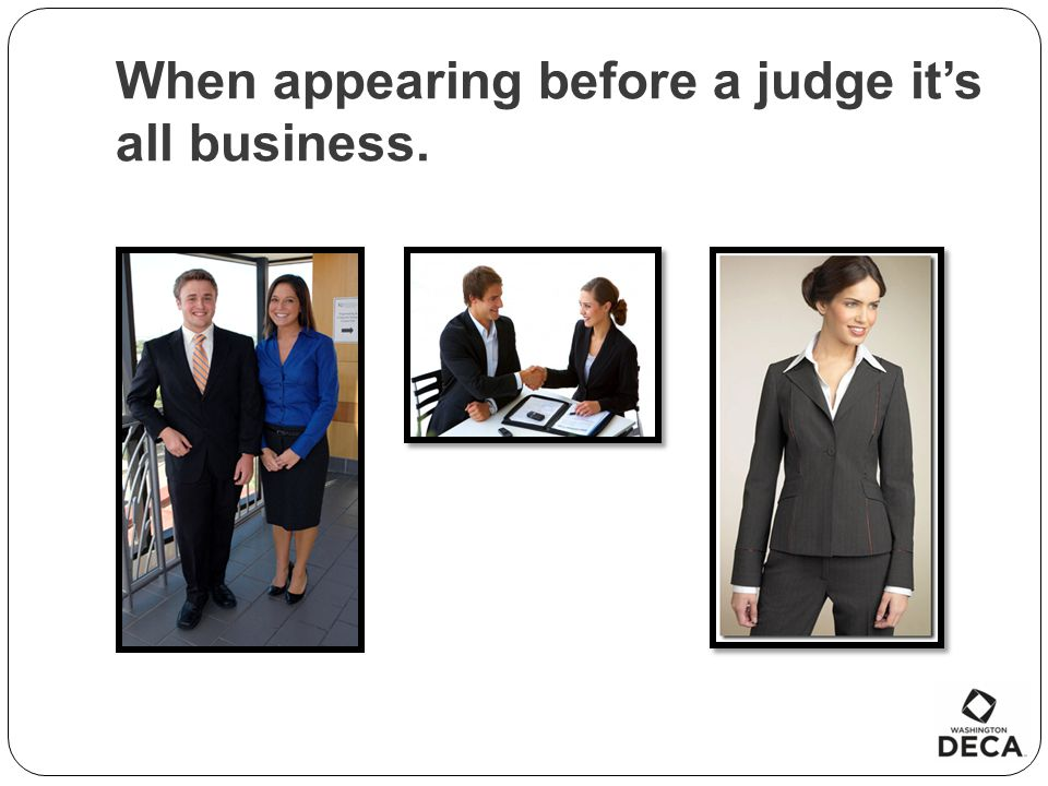 When appearing before a judge it's all business.