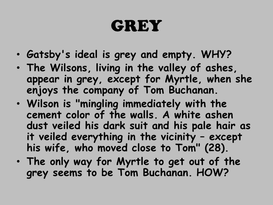 GREY Gatsby s ideal is grey and empty. WHY