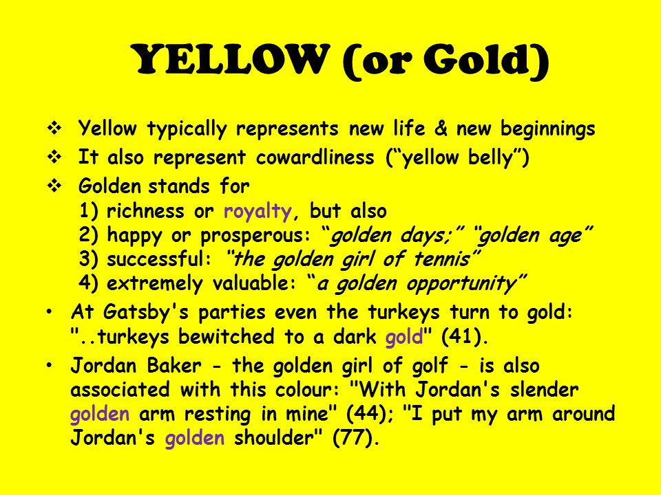 YELLOW (or Gold) Yellow typically represents new life & new beginnings
