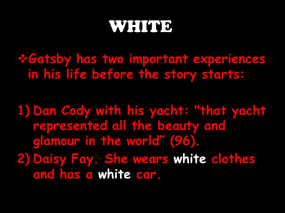 WHITE Gatsby has two important experiences in his life before the story starts: