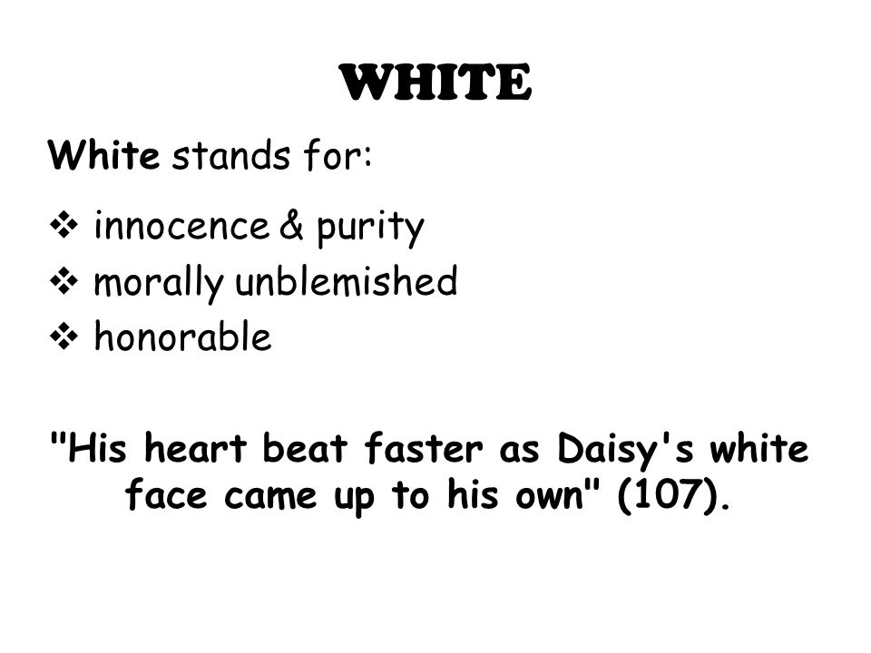 WHITE White stands for: innocence & purity morally unblemished