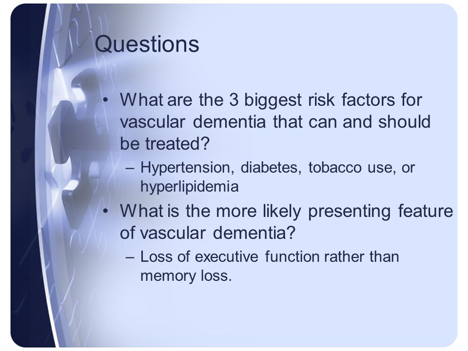 Questions What are the 3 biggest risk factors for vascular dementia that can and should be treated
