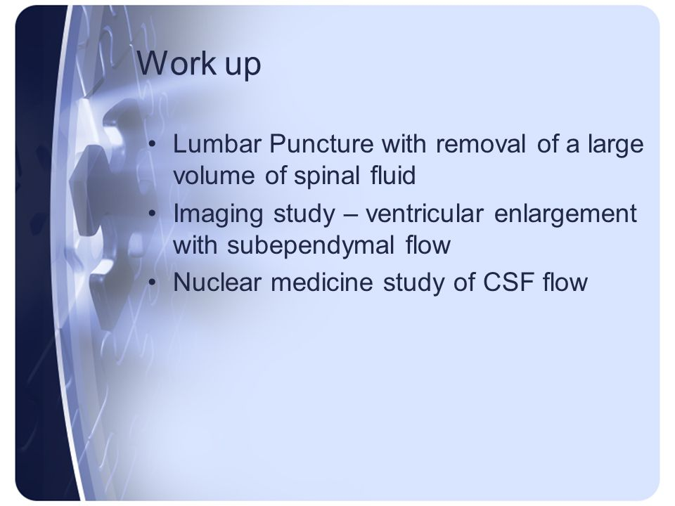 Work up Lumbar Puncture with removal of a large volume of spinal fluid