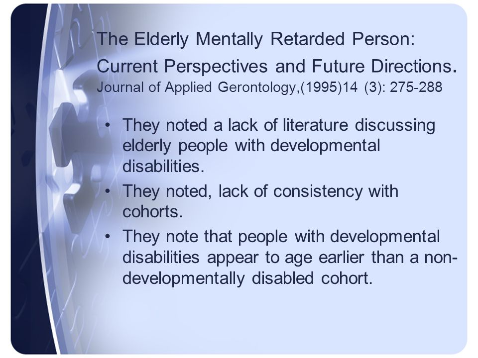 The Elderly Mentally Retarded Person: Current Perspectives and Future Directions. Journal of Applied Gerontology,(1995)14 (3): 275-288