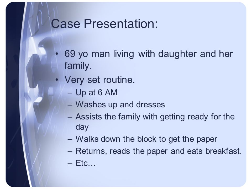 Case Presentation: 69 yo man living with daughter and her family.