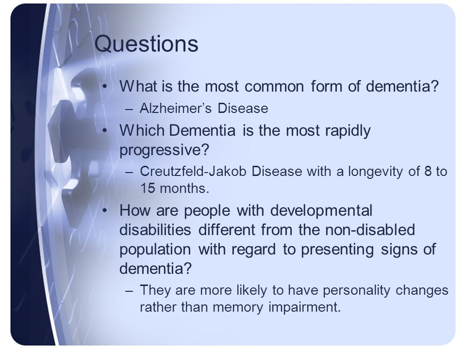 Questions What is the most common form of dementia