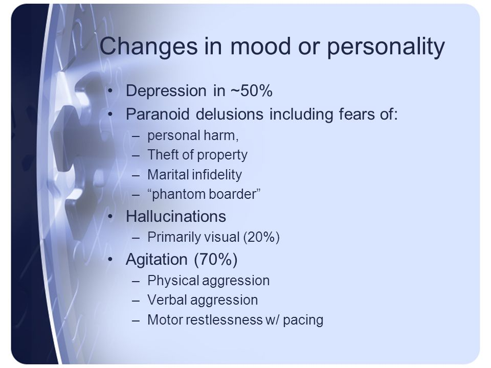 Changes in mood or personality