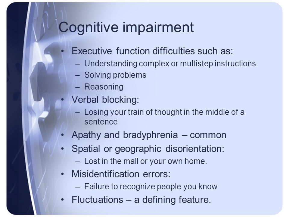 Cognitive impairment Executive function difficulties such as: