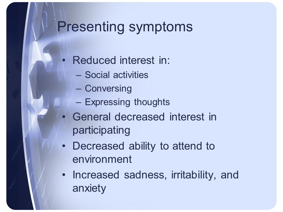 Presenting symptoms Reduced interest in: